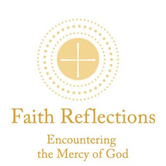 Faith Reflections: Encountering the Mercy of God