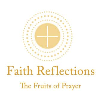 Faith Reflections: The Fruits of Prayer