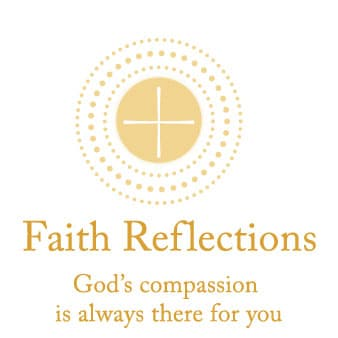 Faith Reflections: God's compassion is always there for you